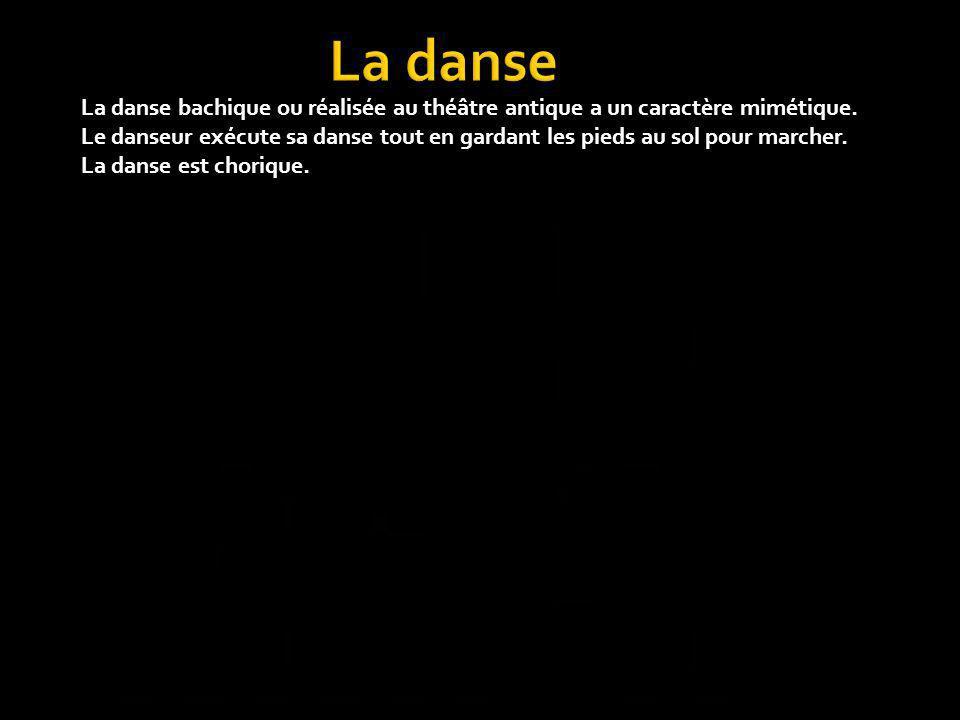 La danse La danse bachique ou réalisée au théâtre antique a un caractère mimétique.