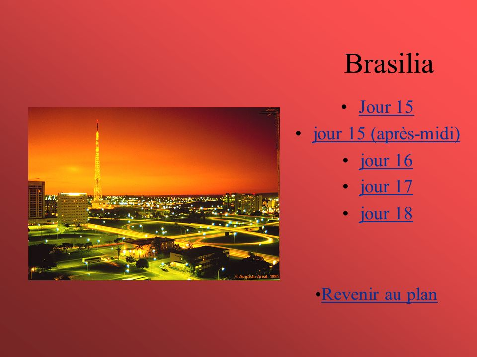 Brasilia Jour 15 jour 15 (après-midi) jour 16 jour 17 jour 18