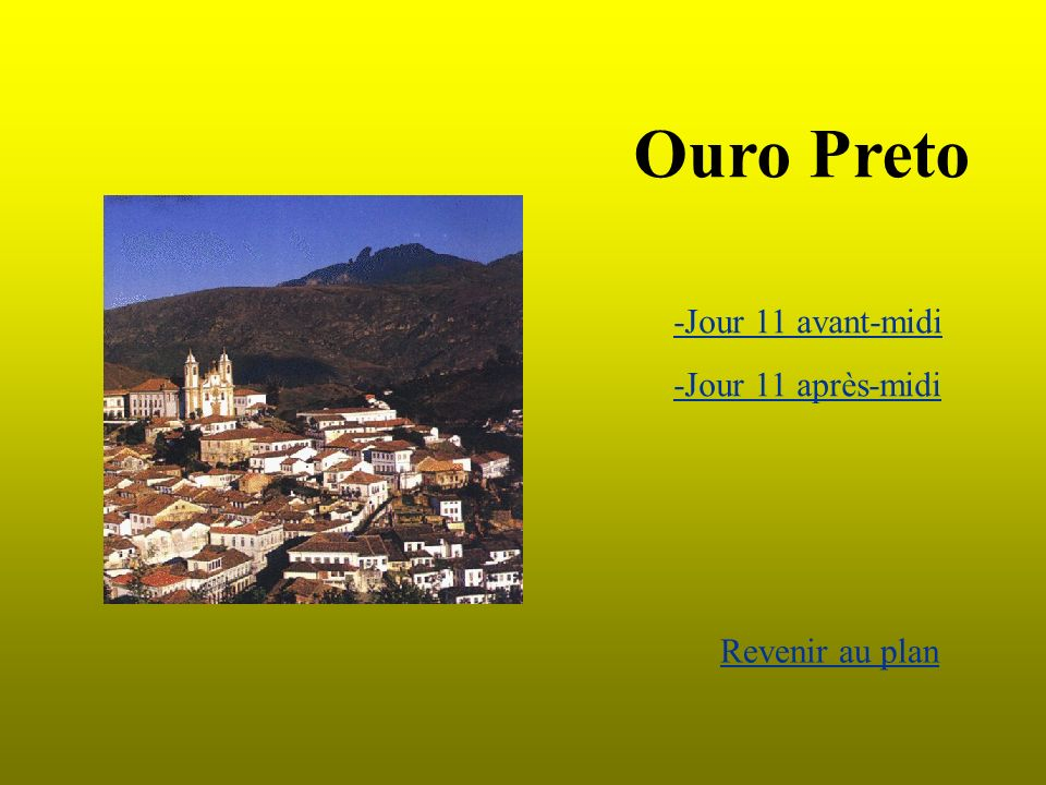 Ouro Preto -Jour 11 avant-midi -Jour 11 après-midi Revenir au plan