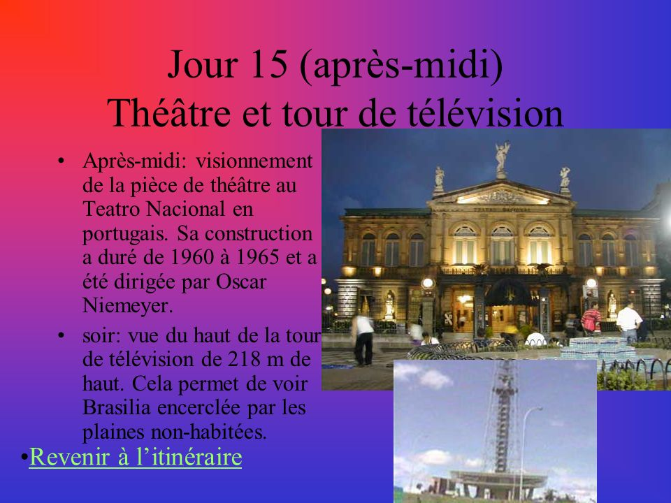 Jour 15 (après-midi) Théâtre et tour de télévision
