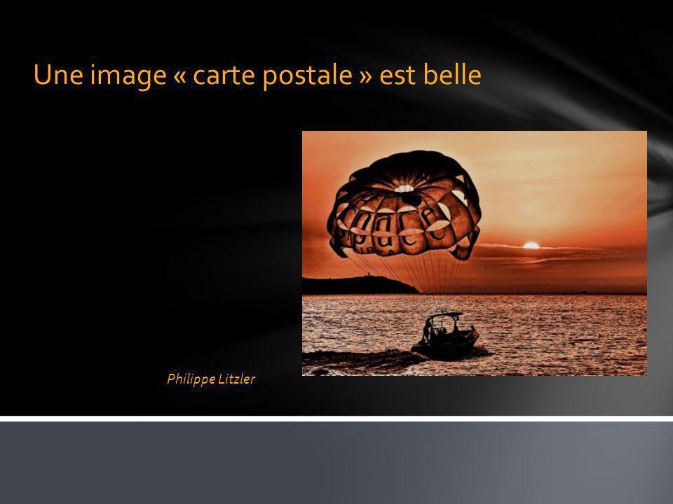 Une image « carte postale » est belle