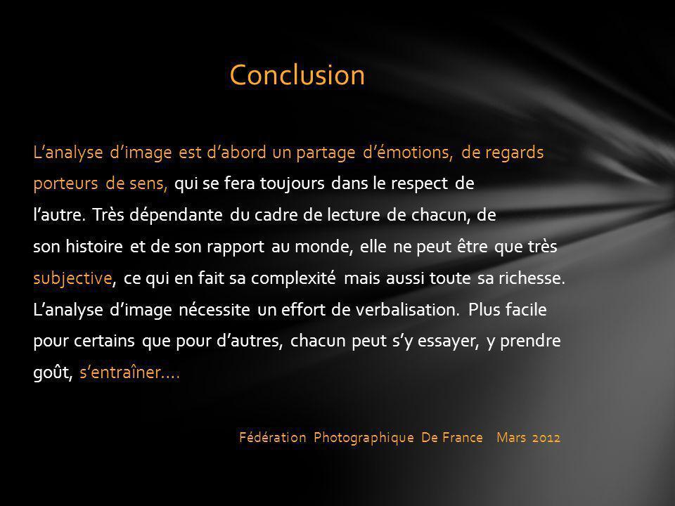 Conclusion L'analyse d'image est d'abord un partage d'émotions, de regards. porteurs de sens, qui se fera toujours dans le respect de.