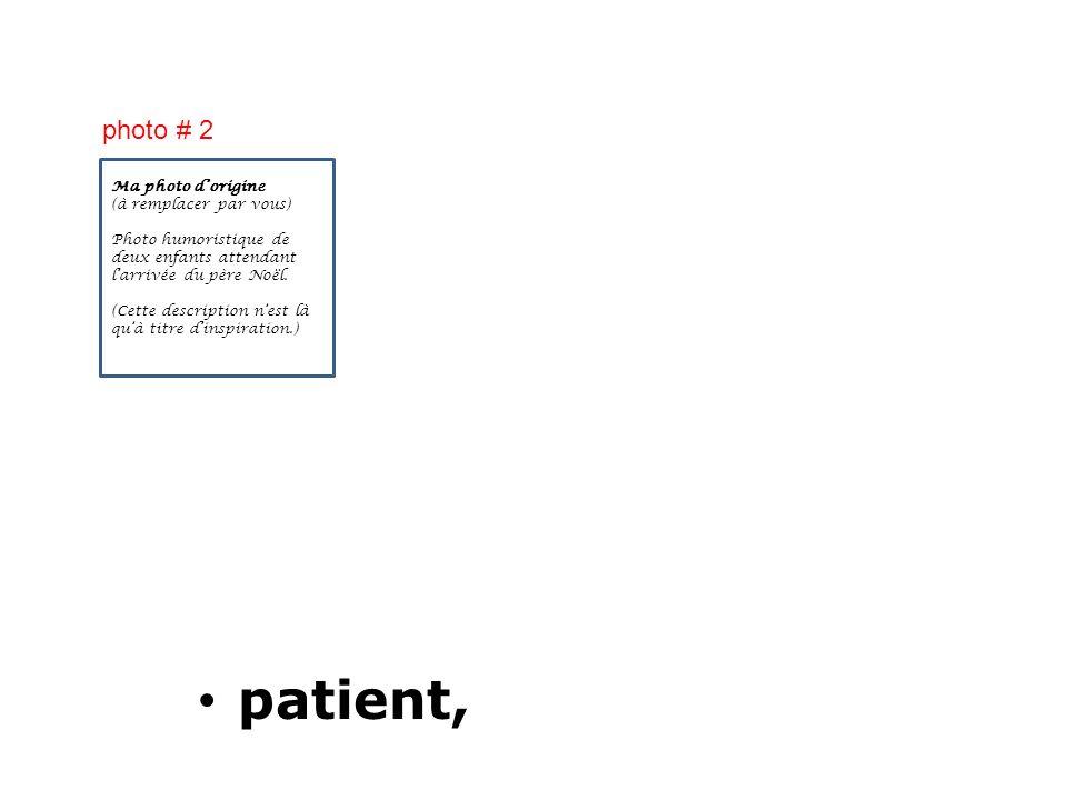 patient, photo # 2 Ma photo d'origine (à remplacer par vous)