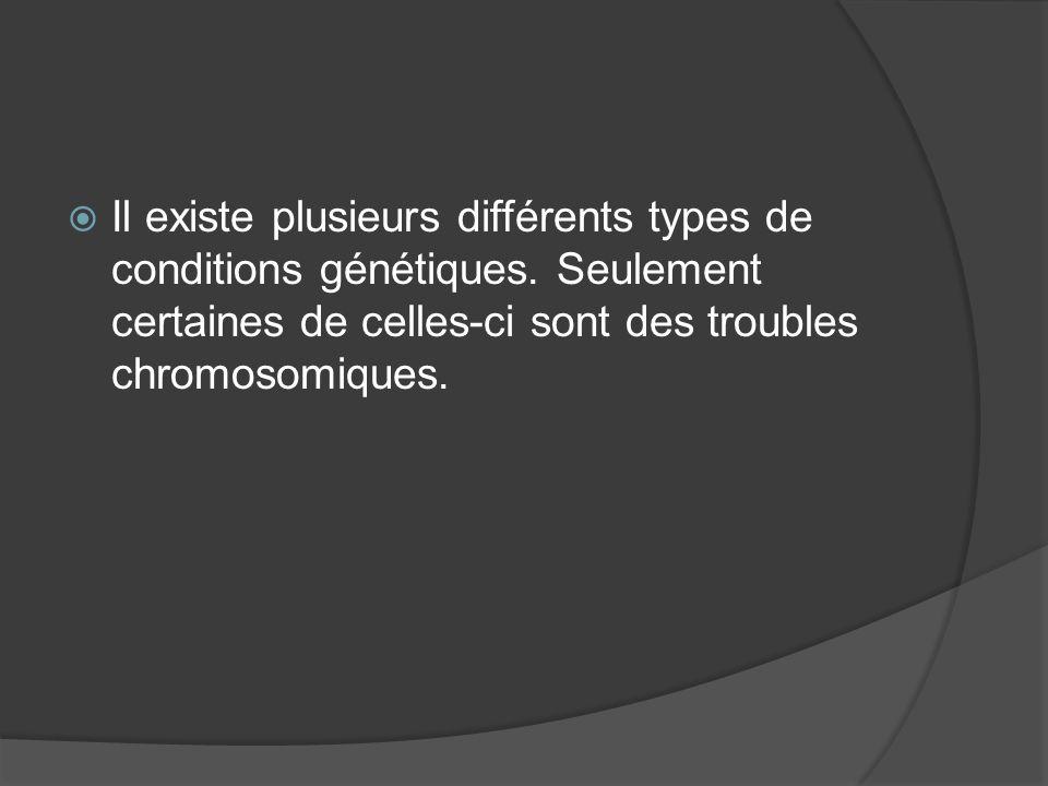 Il existe plusieurs différents types de conditions génétiques