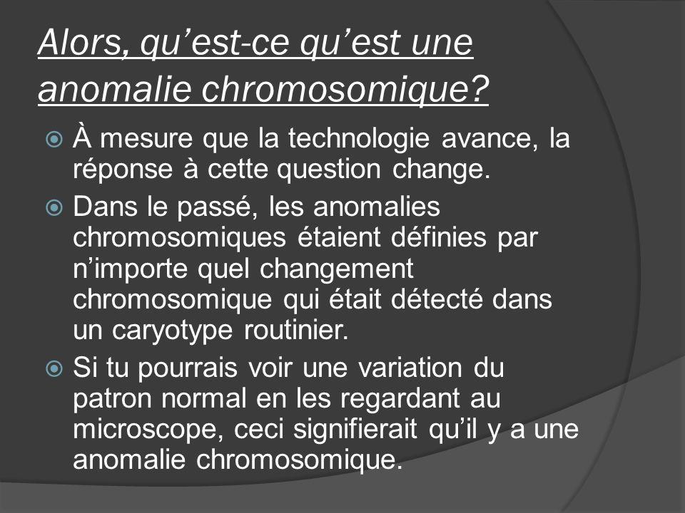 Alors, qu'est-ce qu'est une anomalie chromosomique