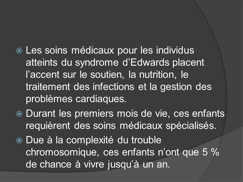 Les soins médicaux pour les individus atteints du syndrome d'Edwards placent l'accent sur le soutien, la nutrition, le traitement des infections et la gestion des problèmes cardiaques.