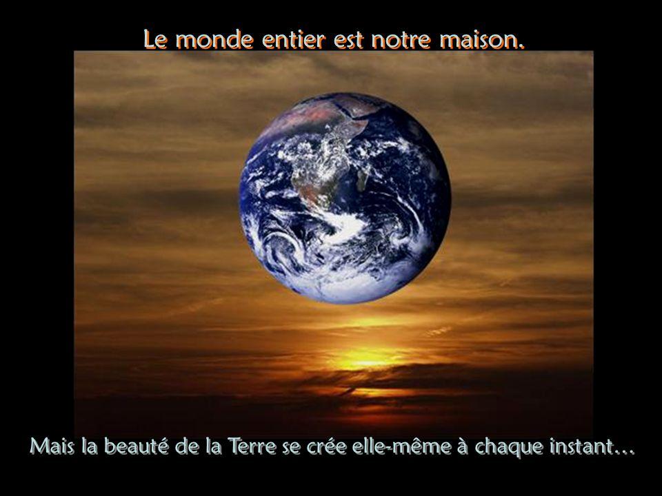 Le monde entier est notre maison.