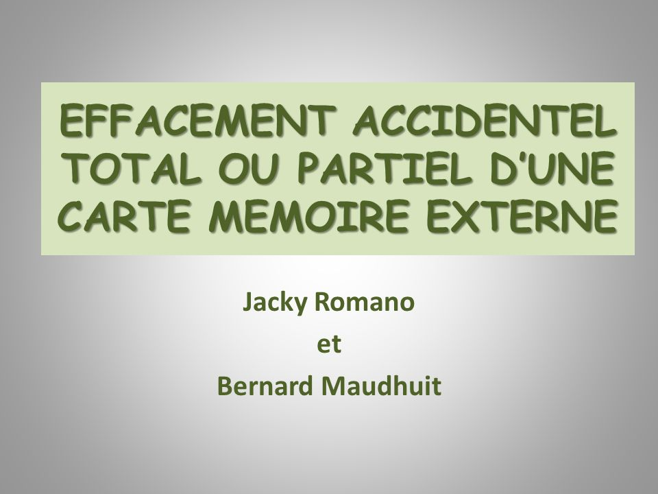 EFFACEMENT ACCIDENTEL TOTAL OU PARTIEL D'UNE CARTE MEMOIRE EXTERNE