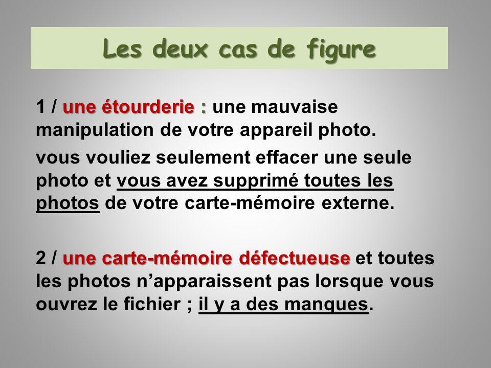 Les deux cas de figure 1 / une étourderie : une mauvaise manipulation de votre appareil photo.