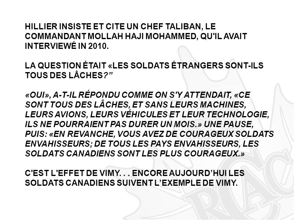 HILLIER INSISTE ET CITE UN CHEF TALIBAN, LE COMMANDANT MOLLAH HAJI MOHAMMED, QU IL AVAIT INTERVIEWÉ IN 2010.