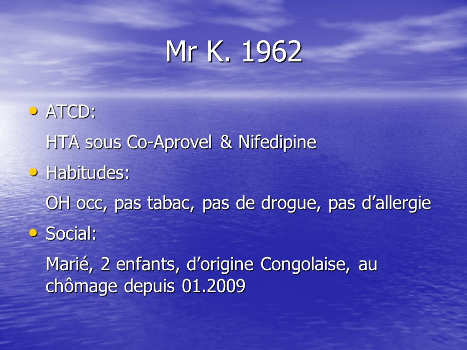 Mr K. 1962 ATCD: HTA sous Co-Aprovel & Nifedipine Habitudes: