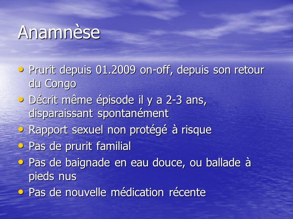Anamnèse Prurit depuis 01.2009 on-off, depuis son retour du Congo