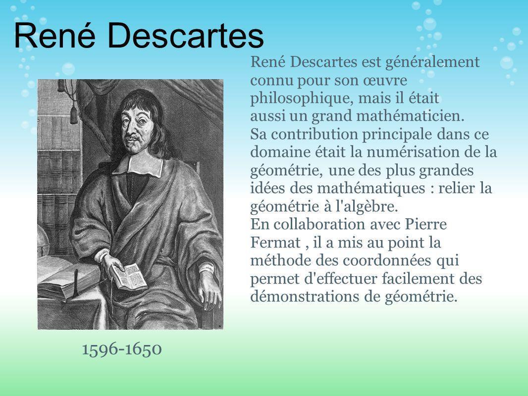 René Descartes René Descartes est généralement connu pour son œuvre philosophique, mais il était aussi un grand mathématicien.