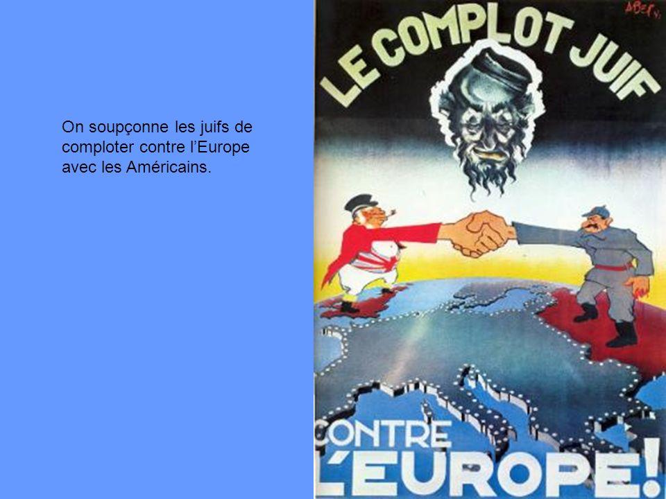 On soupçonne les juifs de comploter contre l'Europe avec les Américains.