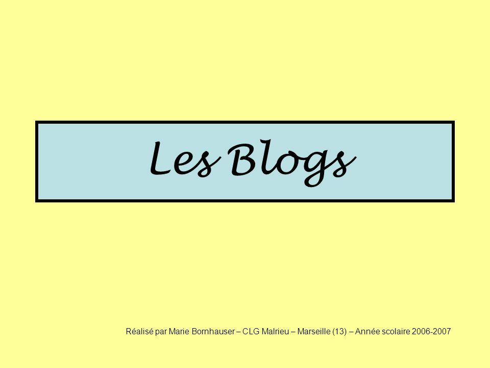 Les Blogs Réalisé par Marie Bornhauser – CLG Malrieu – Marseille (13) – Année scolaire 2006-2007