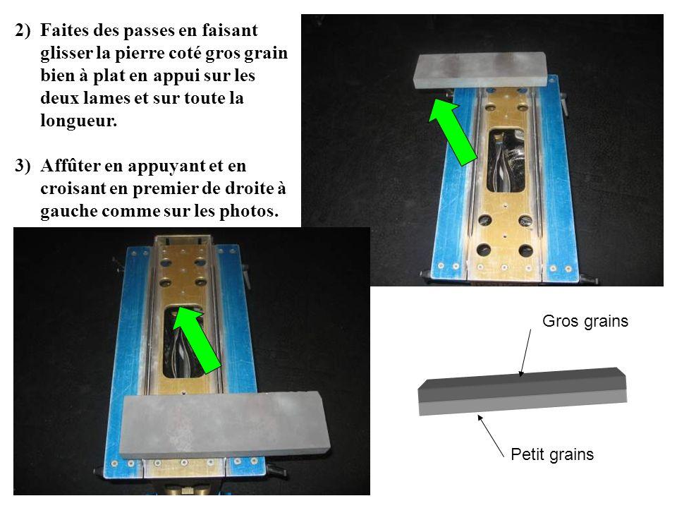 Faites des passes en faisant glisser la pierre coté gros grain bien à plat en appui sur les deux lames et sur toute la longueur.