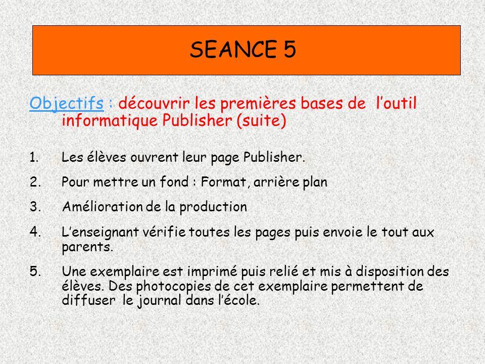 SEANCE 5 Objectifs : découvrir les premières bases de l'outil informatique Publisher (suite) Les élèves ouvrent leur page Publisher.