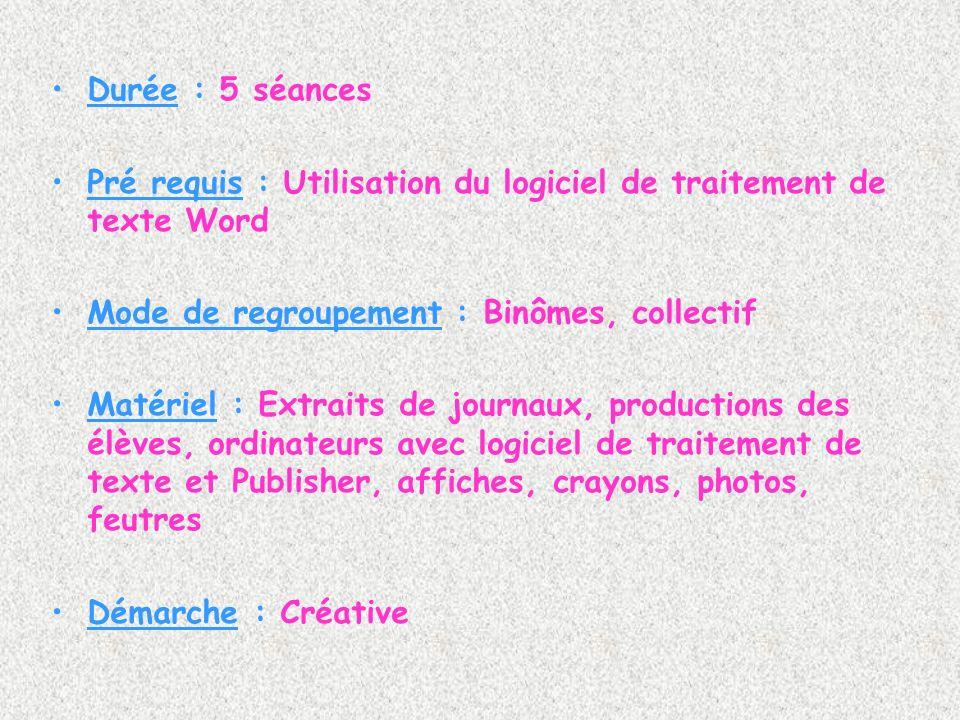 Durée : 5 séances Pré requis : Utilisation du logiciel de traitement de texte Word. Mode de regroupement : Binômes, collectif.