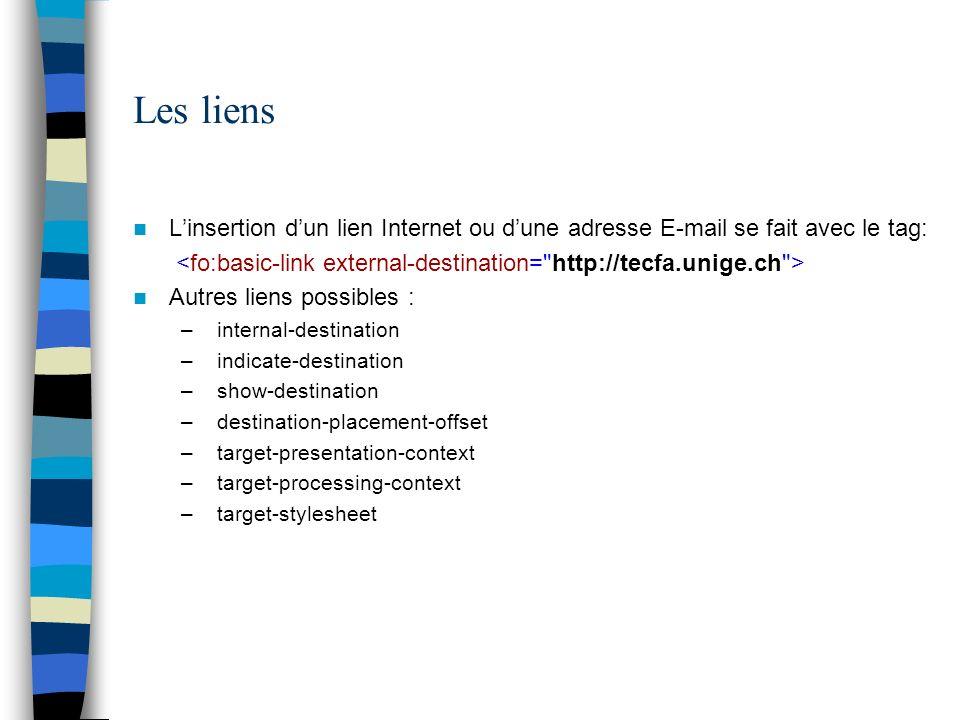 Les liens L'insertion d'un lien Internet ou d'une adresse E-mail se fait avec le tag: <fo:basic-link external-destination= http://tecfa.unige.ch >