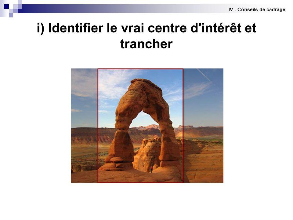 i) Identifier le vrai centre d intérêt et trancher