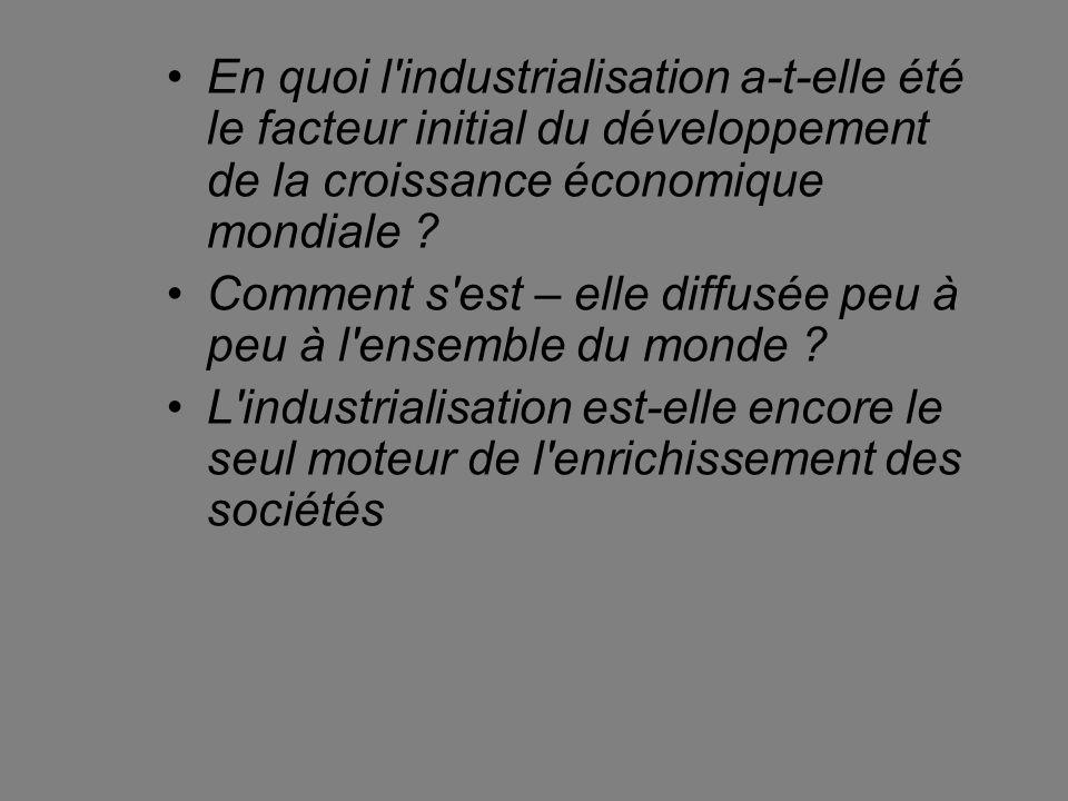 En quoi l industrialisation a-t-elle été le facteur initial du développement de la croissance économique mondiale