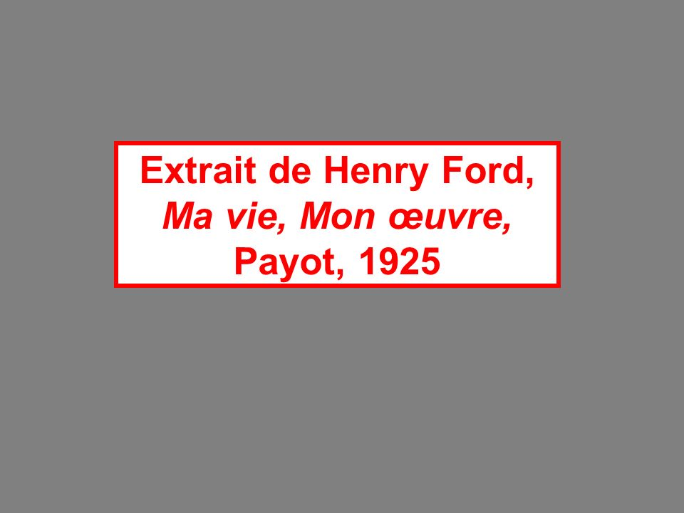 Extrait de Henry Ford, Ma vie, Mon œuvre, Payot, 1925