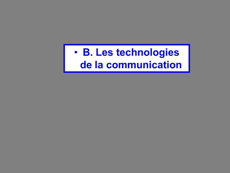B. Les technologies de la communication