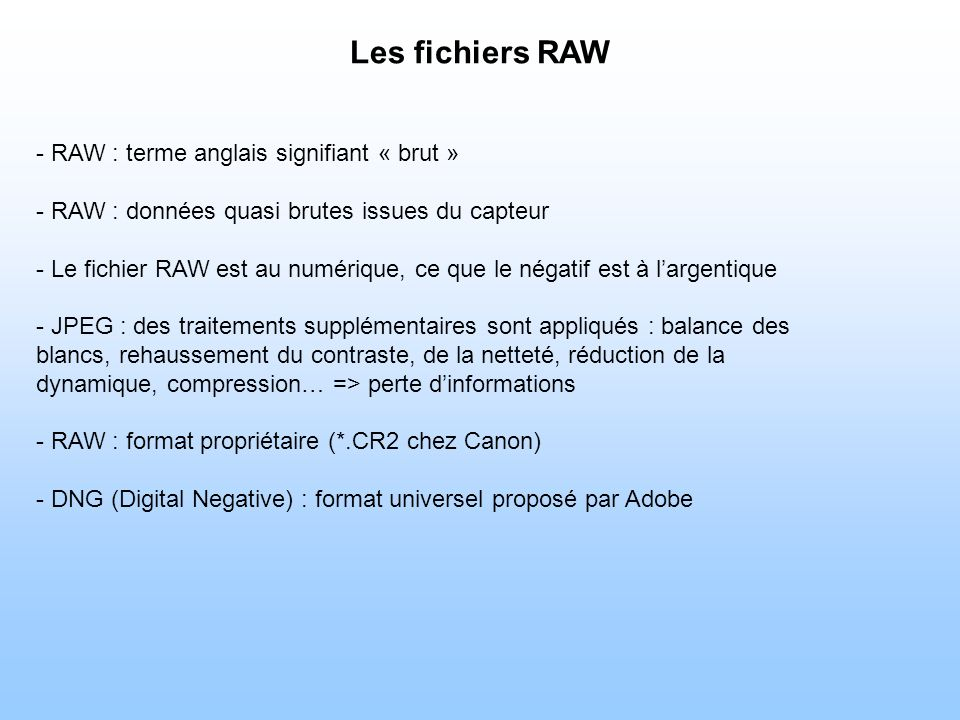 Les fichiers RAW RAW : terme anglais signifiant « brut »