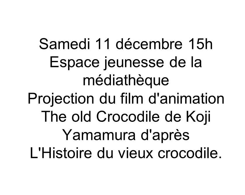 Samedi 11 décembre 15h Espace jeunesse de la médiathèque Projection du film d animation The old Crocodile de Koji Yamamura d après L Histoire du vieux crocodile.