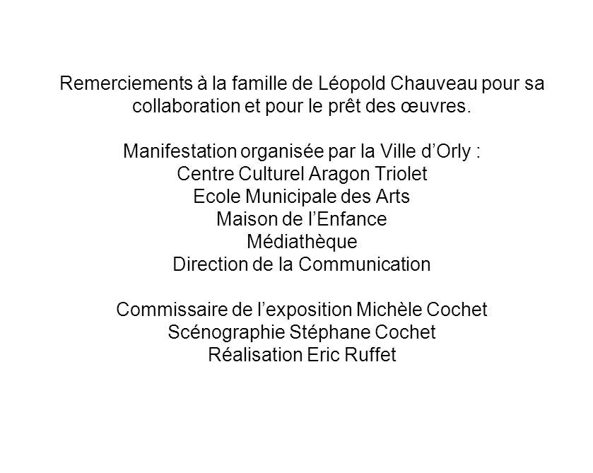 Remerciements à la famille de Léopold Chauveau pour sa collaboration et pour le prêt des œuvres.