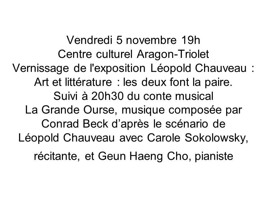 Vendredi 5 novembre 19h Centre culturel Aragon-Triolet Vernissage de l exposition Léopold Chauveau : Art et littérature : les deux font la paire.