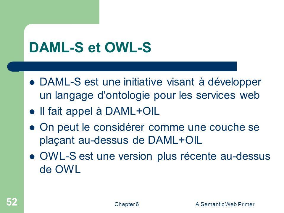 DAML-S et OWL-S DAML-S est une initiative visant à développer un langage d ontologie pour les services web.