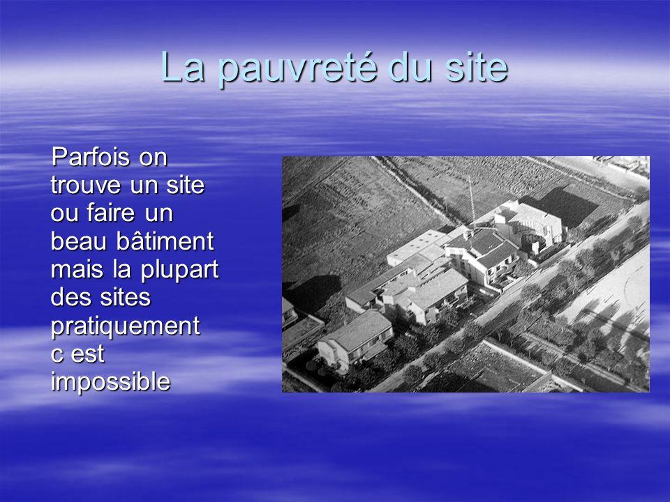 La pauvreté du site Parfois on trouve un site ou faire un beau bâtiment mais la plupart des sites pratiquement c est impossible.