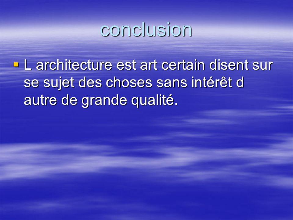 conclusion L architecture est art certain disent sur se sujet des choses sans intérêt d autre de grande qualité.