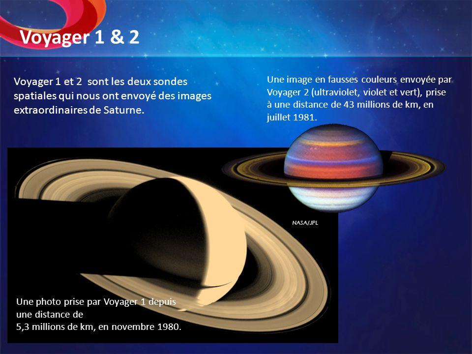 Voyager 1 & 2 Voyager 1 et 2 sont les deux sondes spatiales qui nous ont envoyé des images extraordinaires de Saturne.