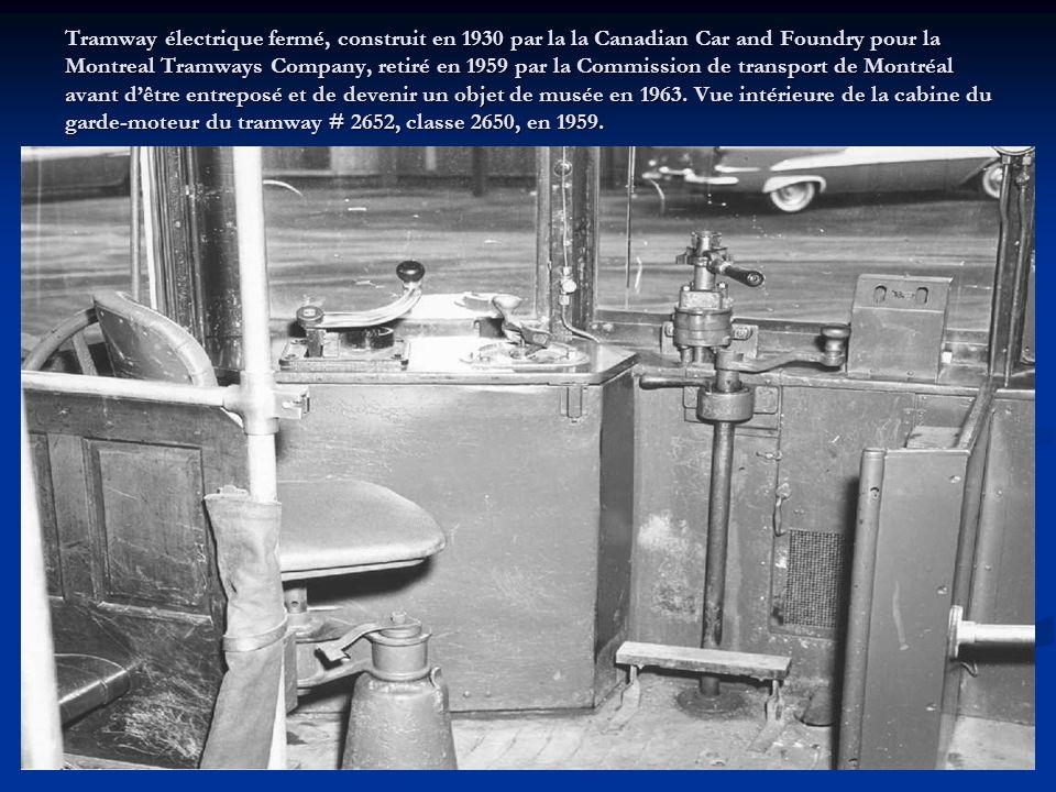 Tramway électrique fermé, construit en 1930 par la la Canadian Car and Foundry pour la Montreal Tramways Company, retiré en 1959 par la Commission de transport de Montréal avant d'être entreposé et de devenir un objet de musée en 1963.