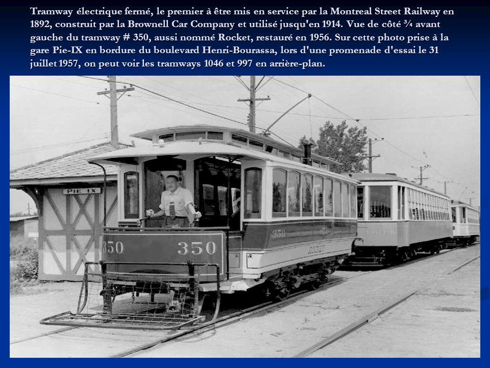 Tramway électrique fermé, le premier à être mis en service par la Montreal Street Railway en 1892, construit par la Brownell Car Company et utilisé jusqu en 1914.