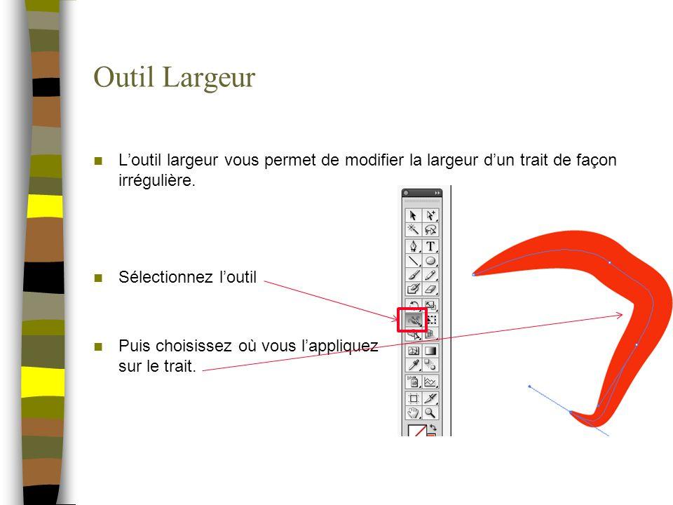 Outil Largeur L'outil largeur vous permet de modifier la largeur d'un trait de façon irrégulière. Sélectionnez l'outil.