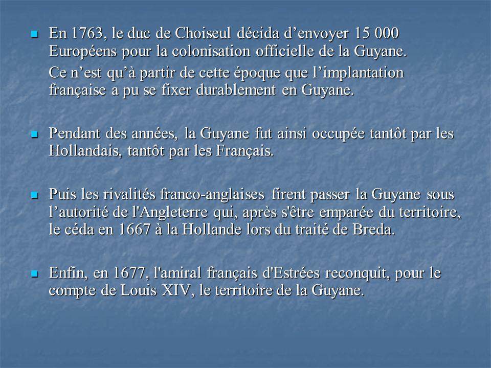 En 1763, le duc de Choiseul décida d'envoyer 15 000 Européens pour la colonisation officielle de la Guyane.