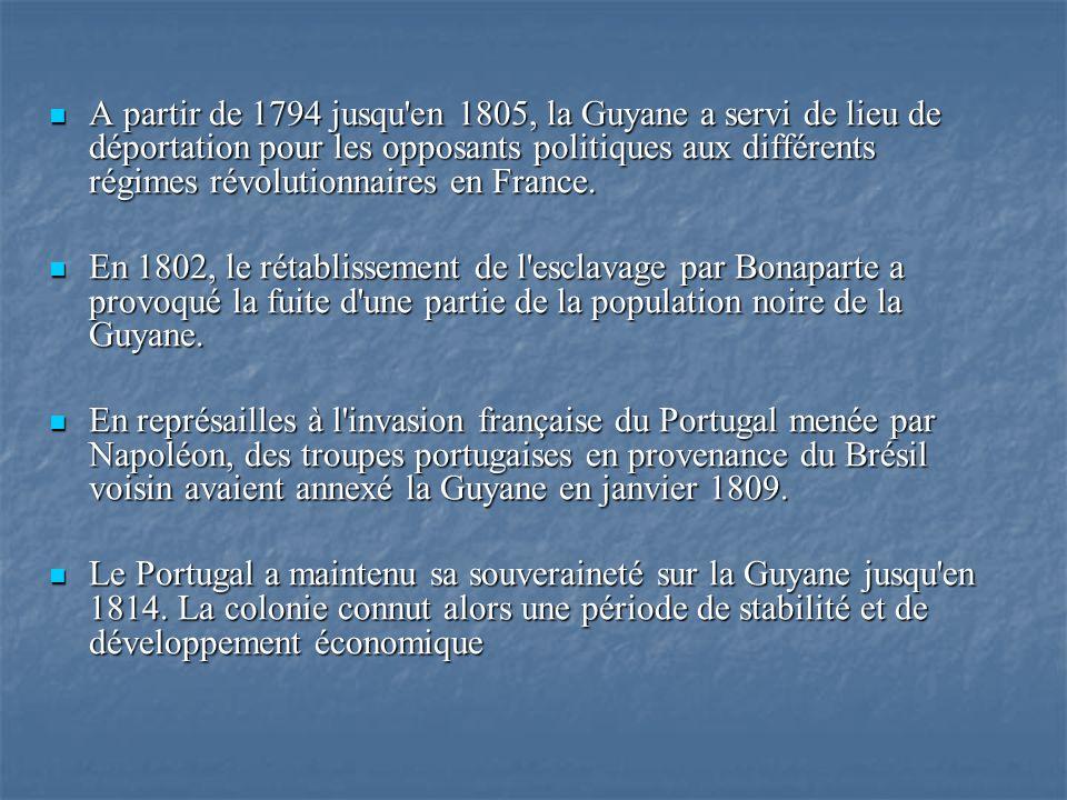 A partir de 1794 jusqu en 1805, la Guyane a servi de lieu de déportation pour les opposants politiques aux différents régimes révolutionnaires en France.