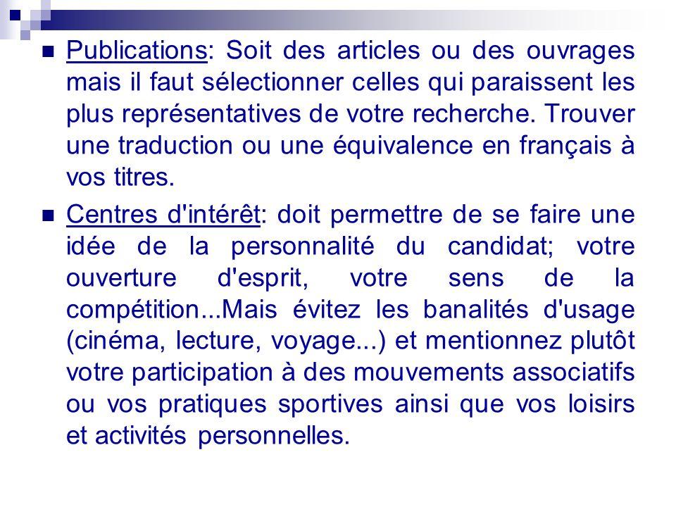 Publications: Soit des articles ou des ouvrages mais il faut sélectionner celles qui paraissent les plus représentatives de votre recherche. Trouver une traduction ou une équivalence en français à vos titres.