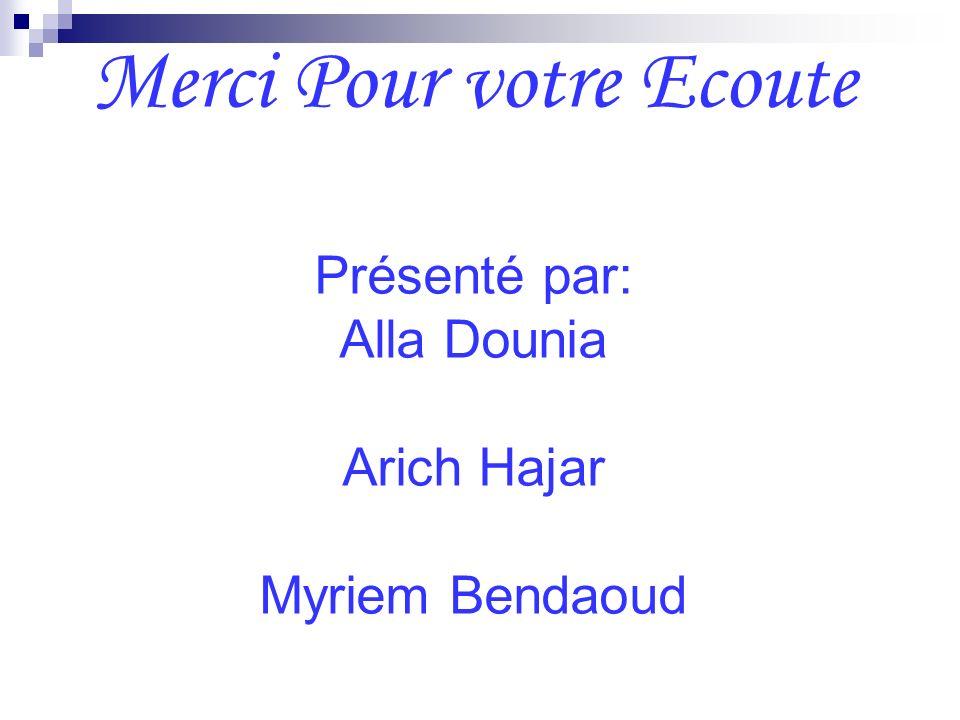 Merci Pour votre Ecoute Présenté par: Alla Dounia Arich Hajar Myriem Bendaoud