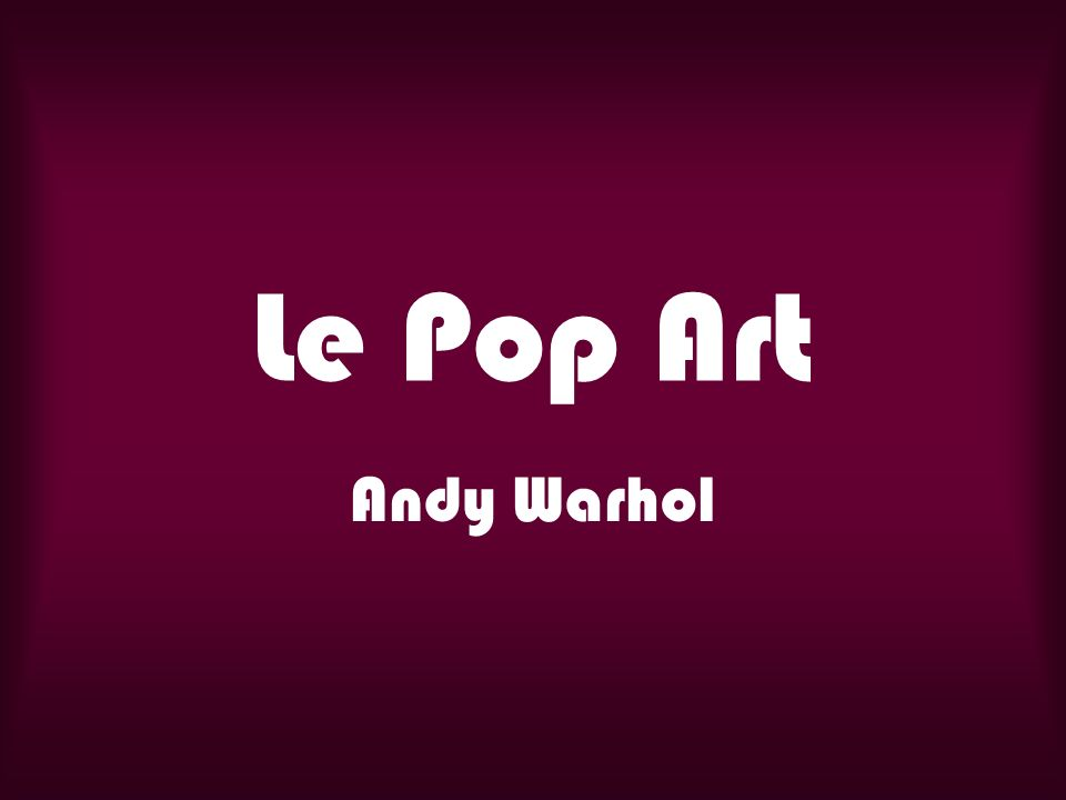 Le Pop Art Andy Warhol