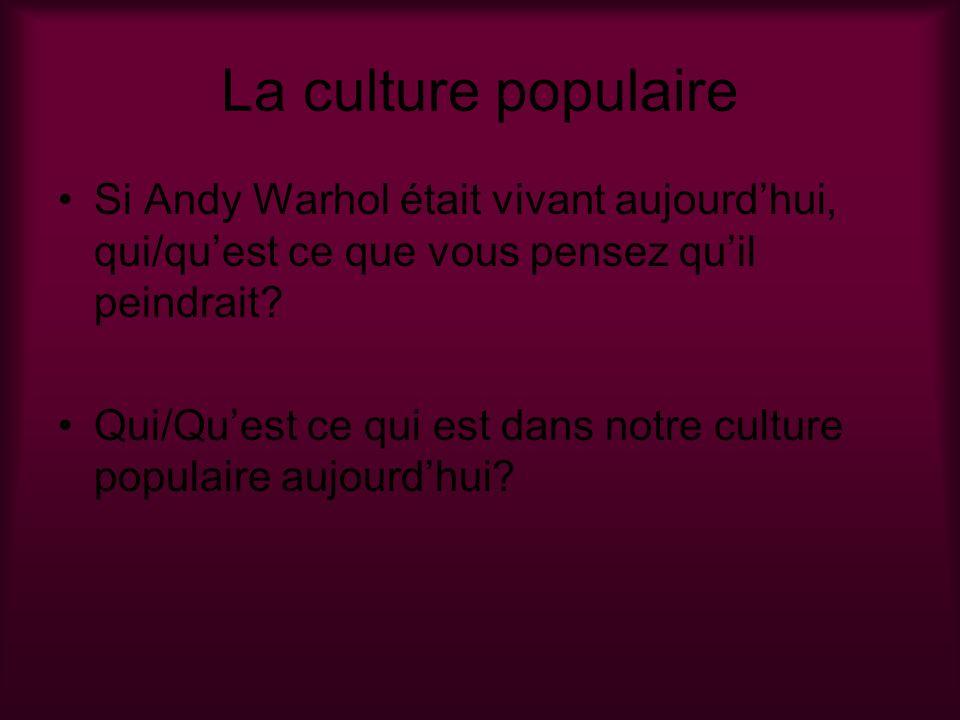 La culture populaire Si Andy Warhol était vivant aujourd'hui, qui/qu'est ce que vous pensez qu'il peindrait