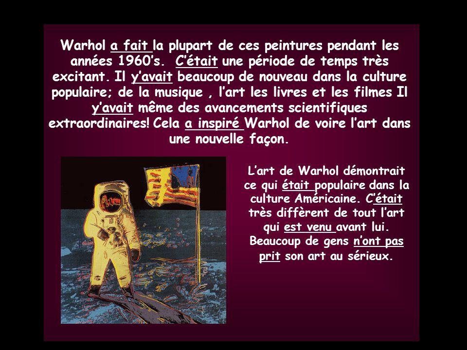 Warhol a fait la plupart de ces peintures pendant les années 1960's