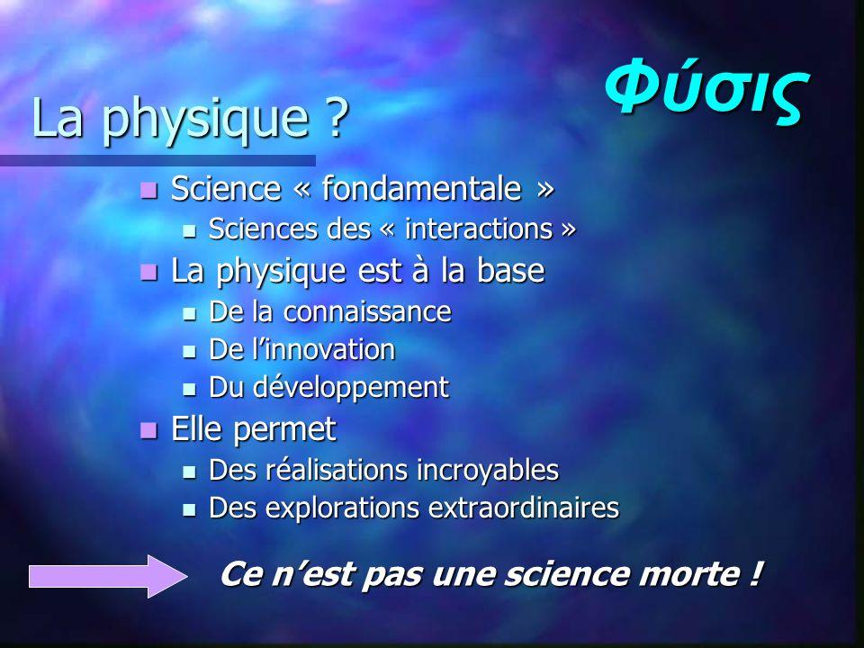 Φύσις La physique Science « fondamentale » La physique est à la base