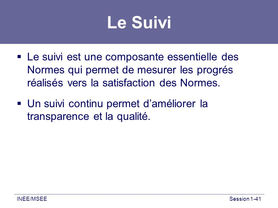 Le Suivi Le suivi est une composante essentielle des Normes qui permet de mesurer les progrés réalisés vers la satisfaction des Normes.