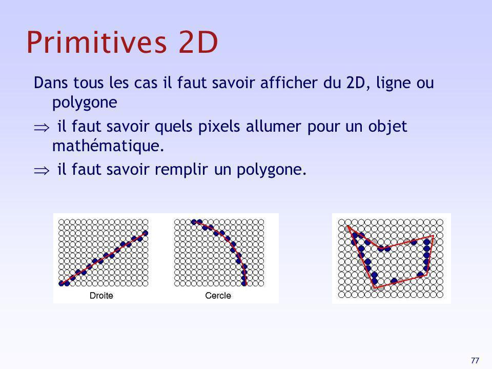 Primitives 2D Dans tous les cas il faut savoir afficher du 2D, ligne ou polygone. il faut savoir quels pixels allumer pour un objet mathématique.