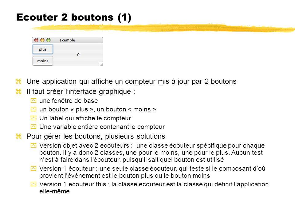 23/04/12 Ecouter 2 boutons (1) Une application qui affiche un compteur mis à jour par 2 boutons. Il faut créer l'interface graphique :