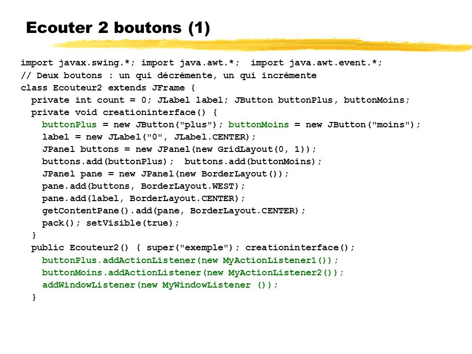 23/04/12 Ecouter 2 boutons (1) import javax.swing.*; import java.awt.*; import java.awt.event.*;